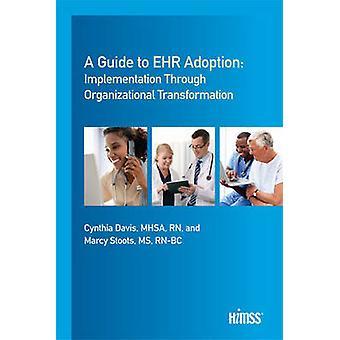 A Guide to EHR Adoption - Implementation Through Organizational Transf