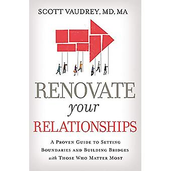 Renovate Your Relationships - A Proven Guide to Setting Boundaries and