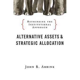 Alternative Assets and Strategic Allocation - Rethinking the Instituti