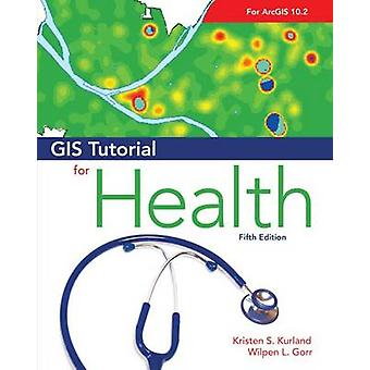 GIS Tutorial for Health (5th Revised edition) by Kristen S. Kurland -