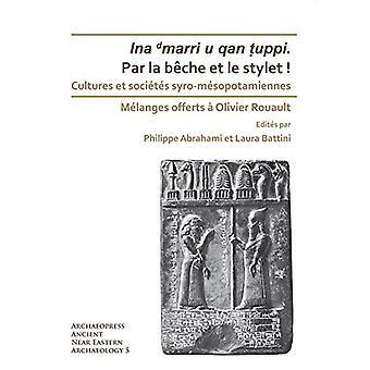 Par la beche et le stylet! Cultures et societes syro-mesopotamiennes -
