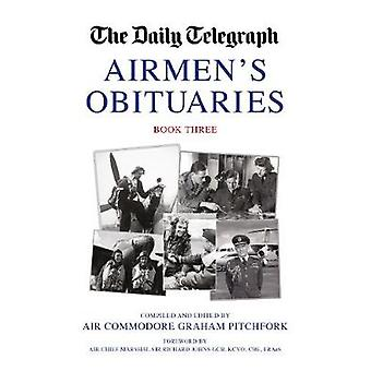 The Daily Telegraph Airmen's Obituaries Book Three by Graham Pitchfor