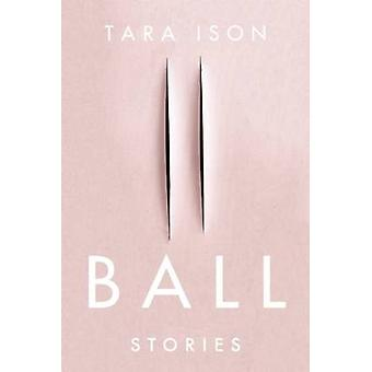 Ball - Stories by Tara Ison - 9781593766221 Book