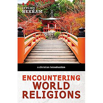Encountering World Religions - A Christian Introduction by Irving Hexh