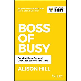 Boss of Busy - Combat Burn Out and Get Clear on What Matters by Alison