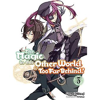 The Magic in this Other World is Too Far Behind! Volume 3 by Gamei Hi