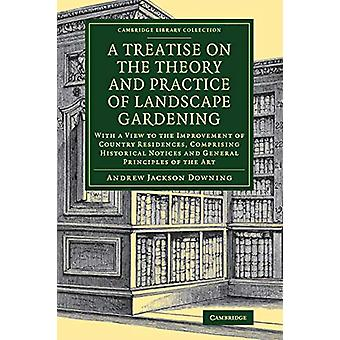 A Treatise on the Theory and Practice of Landscape Gardening - With a