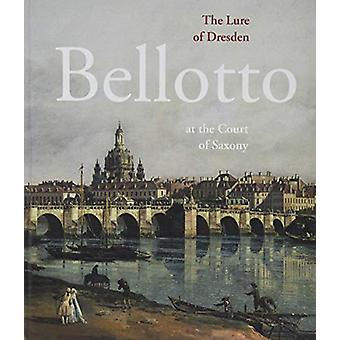 The Lure of Dresden - Bellotto at the Court of Saxony by Stasatliche K