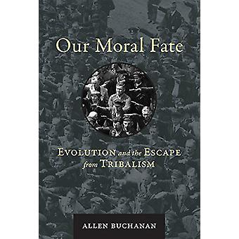 Our Moral Fate - Evolution and the Escape from Tribalism by Allen Buch