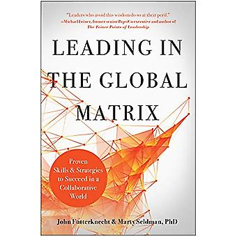 Leading in the Global Matrix - Proven Skills and Strategies to Succeed
