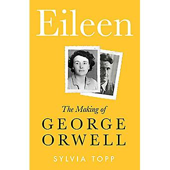 Eileen - The Making of George Orwell by Sylvia Topp - 9781783527083 Bo