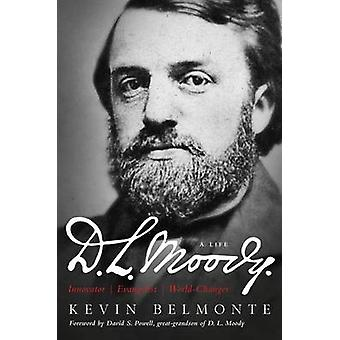 D.L. Moody  A Life by Kevin Belmonte