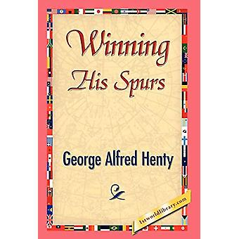 Winning His Spurs by G A Henty - 9781421841601 Book