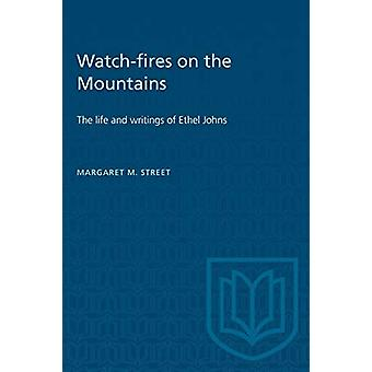 Watch-fires on the Mountains - The life and writings of Ethel Johns by