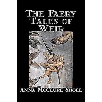 The Faery Tales of Weir by Anna McClure Sholl - 9781598184754 Book