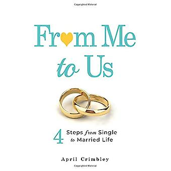 From Me to Us - 4 Steps From Single to Married Life by April Crimbley