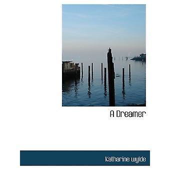 A Dreamer by Katharine wylde - 9781116094084 Book