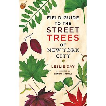 Field Guide to the Street Trees of New York City by Leslie Day