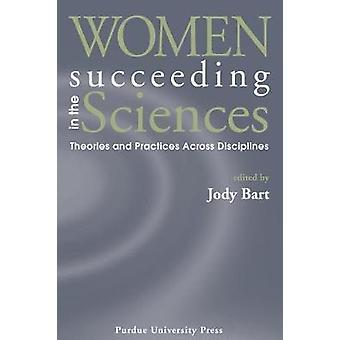 Women Succeeding in the Sciences  Theories and Practices Across Disciplines by Edited by Jody Bart