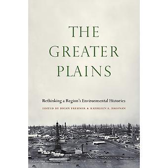 The Greater Plains von Herausgegeben von Brian Frehner & herausgegeben von Kathleen a Brosnan