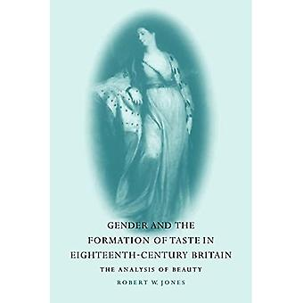Gender and the Formation of Taste in Eighteenth-Century Britain: The Analysis of Beauty
