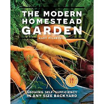 The Modern Homestead Garden Growing Selfsufficiency in Any Size Backyard