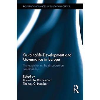 Développement durable et gouvernance en Europe L'évolution du discours sur le développement durable par Pamela M Barnes et édité par Thomas C Hoerber