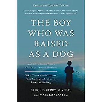 The Boy Who Was Raised as a Dog - 3rd Edition - And Other Stories from