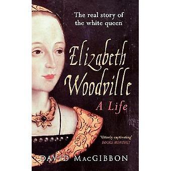 Elizabeth Woodville - a verdadeira história da rainha branca por David MacGi