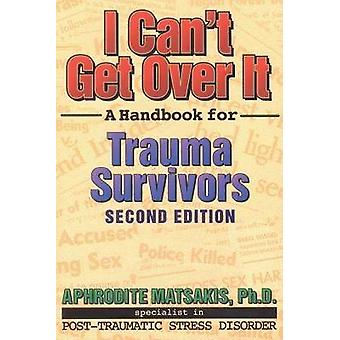 I Can't Get Over it - A Handbook for Trauma Survivors (2nd Revised edi