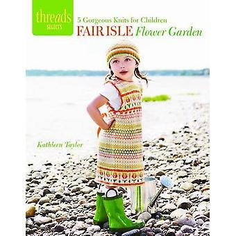 Fair Isle bloementuin - 5 prachtige vesten voor kinderen door Kathleen Ta
