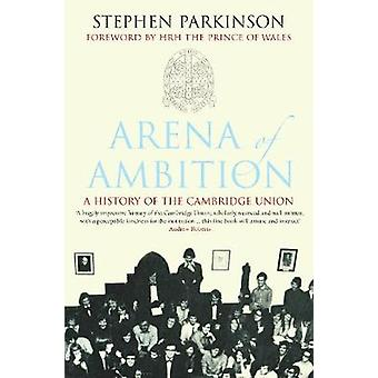 Arena of Ambition - The History of the Cambridge Union by Stephen Park