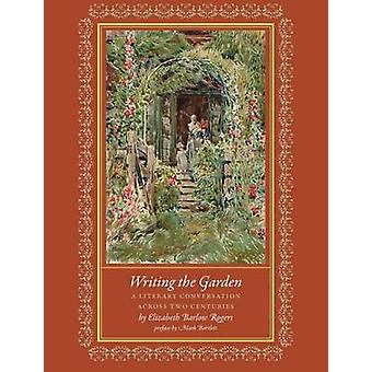 Writing the Garden - A Literary Conversation Across Two Centuries by E