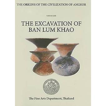 Origins of the Civilization of Angkor - v. 1 - Excavation of Ban Lum Kh