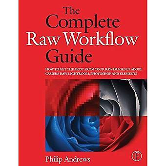 Den kompletta Raw arbetsflöde-guiden: Hur du får ut mesta möjliga av dina raw-bilder i Adobe Camera Raw, Lightroom, Photoshop och Elements