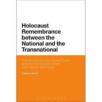 Holocaust Remembrance between the National and the Transnational: The Stockholm International Forum and the First Decade� of the International Task Force