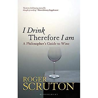 I Drink Therefore I Am: A� Philosopher's Guide to Wine