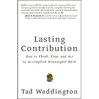 Contribution de durée: Comment penser, Plan et agir pour accomplir un travail significatif