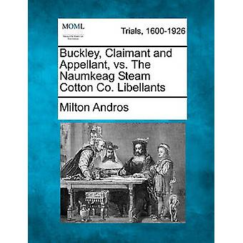 Buckley Claimant and Appellant vs. The Naumkeag Steam Cotton Co. Libellants by Andros & Milton