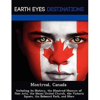 Montreal Canada Including its History the Montreal Museum of Fine Arts the Union United Church the Victoria Square the Belmont Park and More by Knight & Dave