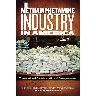 The Methamphetamine Industry in America by Henry H. BrownsteinTimothy M. MulcahyJohannes Huessy