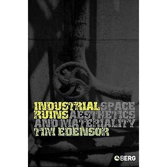 Rovine industriali spazio estetica e materialità da Edensor & Tim