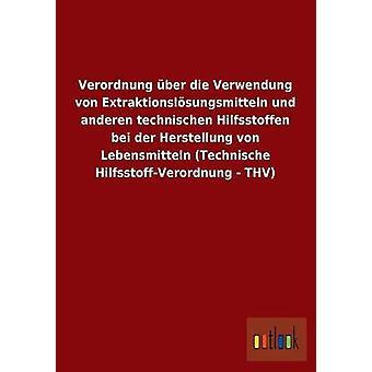 Verordnung ber die Verwendung von Extraktionslsungsmitteln und anderen technischen Hilfsstoffen bei der Herstellung von Lebensmitteln Technische HilfsstoffVerordnung THV av ohne Autor