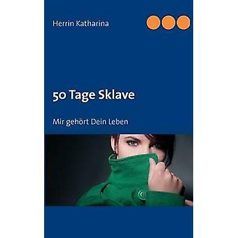 Tage 50 Sklave par Katharina & Herrin