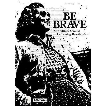 Être Brave - un manuel improbable pour effacer le chagrin par J M Farkas - 9