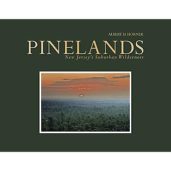Pinelands - New Jerseyas Suburban Wilderness by Albert D. Horner - 978