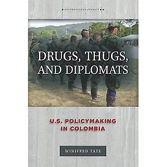 Drugs - Thugs - and Diplomats - U.S. Policymaking in Colombia by Winif