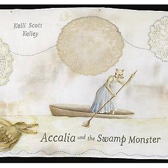 Accalia and the Swamp Monster by Kelli Scott Kelley - 9780807155134 B