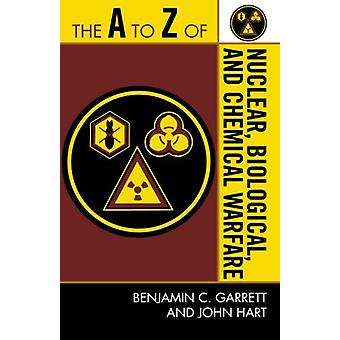 The A to Z of Nuclear - Biological and Chemical Warfare by Benjamin C