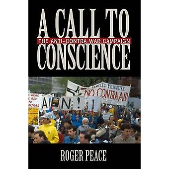 A Call to Conscience - The Anti-Contra War Campaign by Roger Peace - 9
